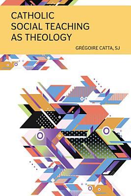 Catholic Social Teaching as Theology
