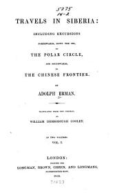 Travels in Siberia: Including Excursions Northwards, Down the Obi, to the Polar Circle, and Southwards, to the Chinese Frontier, Volume 1