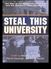 Steal This University: The Rise of the Corporate University and the Academic Labor Movement