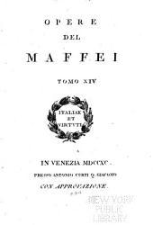 Opere del Maffei: Volume 14