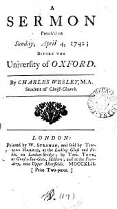 A Sermon Preach'd on Sunday, April 4, 1742: Before the University of Oxford. By Charles Wesley, ...