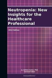 Neutropenia: New Insights for the Healthcare Professional: 2012 Edition