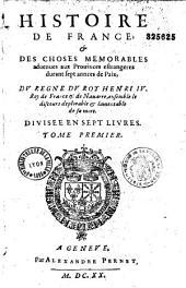 Histoire de France, et des Choses Memorables advenues aux Provinces estrangeres durant sept annees de Paix, Du Regne du Roy Henry IV., Roy de France & de Navarre ..., divisee en sept livres
