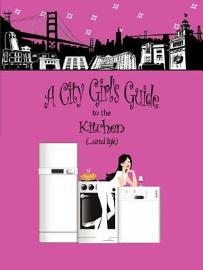 A City Girl S Guide To The Kitchen