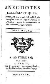 Anecdotes ecclésiastiques, contenant tout ce qui s'est passé ... dans les Eglises d'Orient et d'Occident...