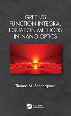 Green's Function Integral Equation Methods in Nano-Optics