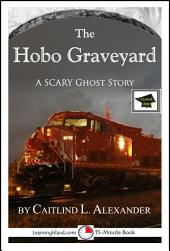 The Hobo Graveyard: A Scary 15-Minute Horror Story for Brave Souls: Educational Version