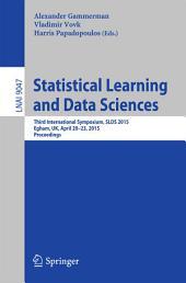 Statistical Learning and Data Sciences: Third International Symposium, SLDS 2015, Egham, UK, April 20-23, 2015, Proceedings