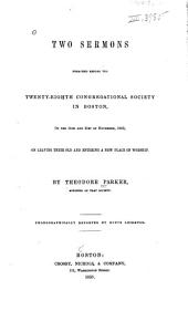 Two Sermons Preached Before the Twenty-eighth Congregational Society in Boston: On the 14th and 21st of November, 1852, on Leaving Their Old and Entering a New Place of Worship