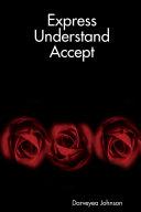 Express,Understand ,Accept
