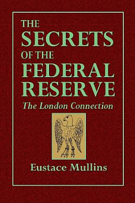 The Secrets of the Federal Reserve    The London Connection