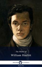 Delphi Collected Works of William Hazlitt (Illustrated)