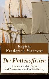 Der Flottenoffizier: Szenen aus dem Leben und Abenteuer von Frank Mildmay (Vollständige deutsche Ausgabe): Ein fesselnder Seeroman