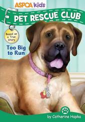 ASPCA Kids: Pet Rescue Club: Too Big to Run
