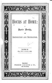 Hours at Home: a Popular Monthly of Instruction and Recreation: Volume 9