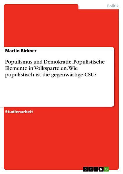 Populismus Und Demokratie Populistische Elemente In Volksparteien Wie Populistisch Ist Die Gegenwartige Csu