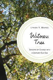 Witness Tree: Seasons of Change with a Century-Old Oak