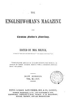The Englishwoman s magazine and Christian mother s miscellany  formerly The Christian mother s magazine  ed  by mrs  Milner PDF