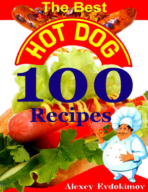 The Best Hot Dog 100 Recipes