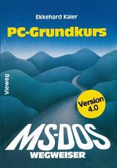 MS-DOS-Wegweiser Grundkurs: für IBM PC und Kompatible unter MS-DOS bis Version 4.0