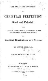 The Scripture Doctrine of Christian Perfection Stated and Defended: With a Critical and Historical Examination of the Controversy, Ancient and Modern : Also Practical Illustrations and Advices