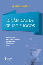 Dinâmicas de grupos e jogos: Psicodrama, expressão corporal, criatividade, meditação e artes