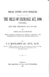 Bills, Notes and Cheques: The Bills of Exchange Act, 1890, Canada, and the Amending Act of 1891, with Notes and Illustrations from Canadian, English and American Decisions, and References to Ancient and Modern French Law
