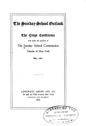 The Sunday School Outlook: The Crypt Conference Held Under the Auspices of the Sunday Commission, Diocese of New York, May, 1901