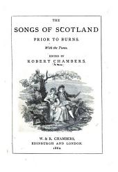 The Songs of Scotland Prior to Burns. With the Tunes. Edited by R. Chambers