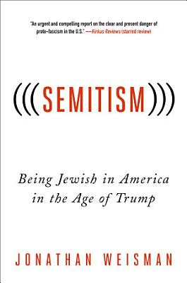 Semitism     Being Jewish in America in the Age of Trump PDF