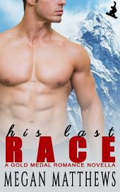 His Last Race: Gold Medal Romance Book 1
