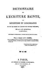 Dictionnaire de l'Écriture sainte, ou Répertoire et concordance de tous les textes de l'Ancien et du Nouveau Testament, mis par ordre alphabétique et méthodique...