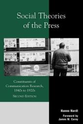 Social Theories of the Press: Constituents of Communication Research, 1840s to 1920s, Edition 2