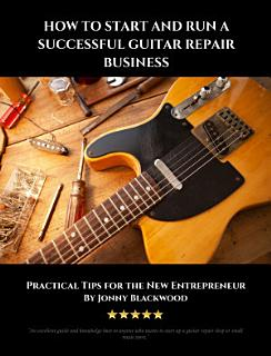 How to Start and Run a Successful Guitar Repair Business Book