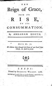The Reign of Grace from Its Rise to Its Consummation. [With a Preface by Henry Venn.]