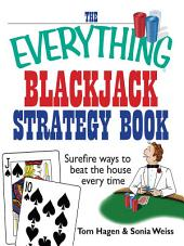 The Everything Blackjack Strategy Book: Surefire Ways To Beat The House Every Time