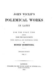Polemical Works in Latin: For the First Time Edited from the Manuscripts with Critical and Historical Notes by R. Buddensieg, Part 1