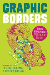 Graphic Borders: Latino Comic Books Past, Present, and Future
