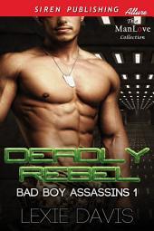 Deadly Rebel [Bad Boy Assassins 1]