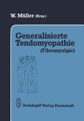 Generalisierte Tendomyopathie (Fibromyalgie): Vorträge anläßlich des Symposions über Generalisierte Tendomyopathie (Fibromyalgie) 27.–30. Juni 1990 in Bad Säckingen (D)/Rheinfelden (CH)