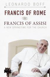 Francis of Rome and Francis of Assisi: A New Springtime for the Church
