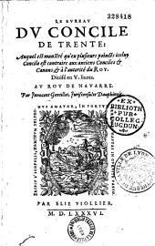 Le Bureau du Concile de Trente : auquel il est monstré qu'en plusieurs poincts iceluy concile est contraire aux anciens conciles & canons, & à l'autorité du roy. Divisé en V.liures. Au roy de Navarre. Par Innocent Gentillet, jurisconsulte dauphinois