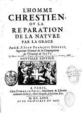 L'homme chrestien, ou La reparation de la nature par la grace. Par le R. P. Jean François Senault