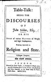 Table-Talk: being the Discourses of John Selden, Esq.; or his sence of various matters of weight and high consequence relating especially to Religion and State. Edited by R. Milward