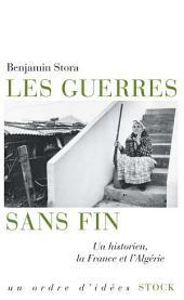 Les guerres sans fin: Un historien, la France et l'Algérie