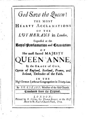 God save the Queen  the most hearty acclamations of the Lutherans in London  expressed at the royal proclamation and coronation of Queen Anne   A sermon  on Psalm xxi  3  preached to the German Lutheran Congregation in Trinity Lane   Translated from the original PDF