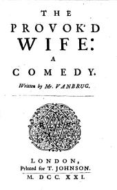 The Provok'd Wife: A Comedy