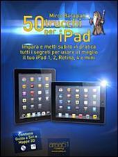 50 trucchi per iPad: Impara e metti subito in pratica tutti i segreti per usare al meglio il tuo iPad 1, 2, Retina, 4 e mini