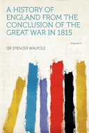 A History of England from the Conclusion of the Great War in 1815 Volume 1 PDF