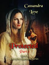 Protected Part 1: Book 2 Out of the Darkness Series